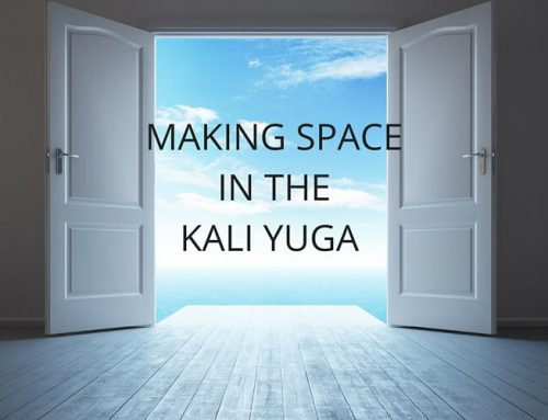 MAKING SPACE IN THE KALI YUGA
